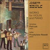 Joseph Szulc (1875-1956): Works for Violin and Piano / Jaroslaw Pietrzak, violin and Julita Przybylska-Nowak, piano