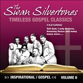 The Swan Silvertones: Inspirational Gospel Classics, Vol. 6 *
