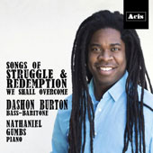Songs of Struggle & Redemption: We Shall Overcome, American songs & spirituals / Dashon Burton, bassbaritone; Nathaniel Gumbs, piano