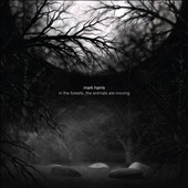 Mark Harris (Electronics): In the Forests_The Animals Are Moving [Single] [Digipak]