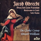 Jacob Obrecht (1457/8-1505): Missa Sub Tuum Praesidium (Mass Prayer Under Thy Protection); Benedicamus in Laude; Salve Regina / The ClerksÆ Group, Edward Wickham