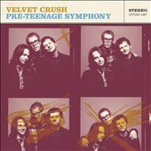 Velvet Crush: Pre-Teenage Symphony *