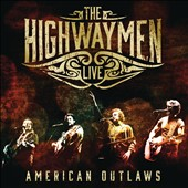 The Highwaymen (Country): The Highwaymen Live: American Outlaws *