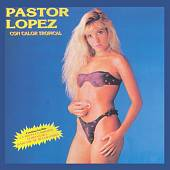 Pastor López: Con Calor Tropical