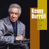 Kenny Burrell: Lucky So and So