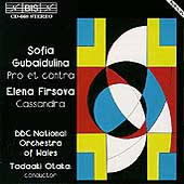 Gubaidulina: Pro et contra;  Firsova: Cassandra / Otaka, BBC