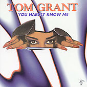 Tom Grant (Jazz): You Hardly Know Me