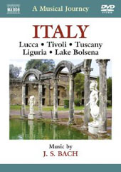 A Musical Journey - Italy: Lucca; Tivoli; tuscany; Liguria; Lake Bolsena. Music by J.S. Bach [DVD]