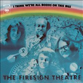 Firesign Theatre: I Think We're All Bozos on This Bus