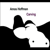 Amos Hoffman: Carving [Digipak]