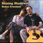 Stefan Grossman: Shining Shadows