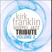 Various Artists: Kirk Franklin Gospel Jazz Tribute, Vol. 2