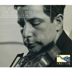 The Art of Roman Totenberg: From Bach to Webern - Recordings from 1943-1996 / Totenberg, violin