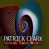 Patrick Clark: Spiraling Toward Madness [Digipak]