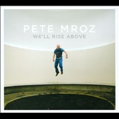 Pete Mroz: We'll Rise Above [Digipak]