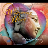 Raphael and Shakya/Shakya Matthias Grahe/Raphaël Pinel: Whispering Heart [Digipak]