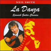 La Danza: Spanish Guitar Classics /  Neil Smith, guitar
