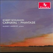 Robert Schumann: Carnaval; Phantasie / Audrey Andrist, piano