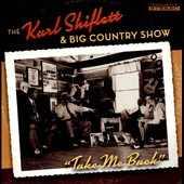 Karl Shiflett/Karl Shiflett & The Big Country Show: Take Me Back *