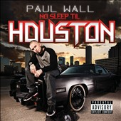 Paul Wall (Rap): No Sleep Til Houston [PA] *