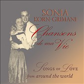 Sonia Korn-Grimani: Chansons De Ma Vie: Songs of Love from Around the World