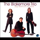 The Blakemore Trio Plays Beethoven: Piano Trio Op. 70/1; & Ravel: Piano Trio in A Minor / Blakemore Trio