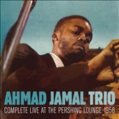 Ahmad Jamal Trio: Complete Live at The Pershing Lounge, 1958