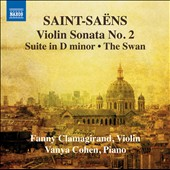 Saint-Saens: Violin Sonata No. 2; Suite in D minor; The Swan / Fanny Clamagirand, violin; Vanya Cohen, piano