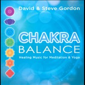 David & Steve Gordon/David Gordon/Steve Gordon: Chakra Balance: Healing Music for Meditation & Yoga *