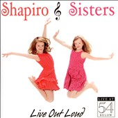 The Shapiro Sisters: Live Out Loud: Live At 54 Below