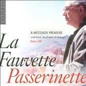 Messiaen: La Fauvette Passerinette World Première Recording / Peter Hill, piano