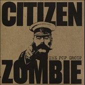 The Pop Group (Rock): Citizen Zombie [Digipak]