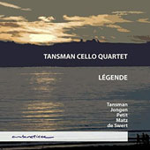 Légende,  music for cello quartet - Tansman: Two Movements; Jongen: Two pieces, Op. 89; Petit: Suite; Matz: Quartet in D minor ò De Swert: Pensée élégiaque (Elégie) / Tansman Cello Quartet