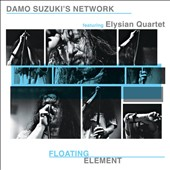 Damo Suzuki's Network/The Elysian Quartet: Floating Element