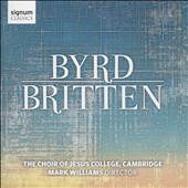 Choral Music of Byrd, Britten / Mark Williams, The Choir of Jesus College, Cambridge