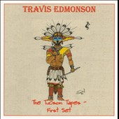 Travis Edmonson: The Tucson Tapes: The First Set