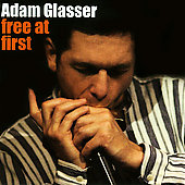 Adam Glasser: Free at First *