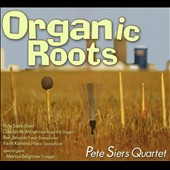 Pete Siers Quartet: Organic Roots [Digipak]