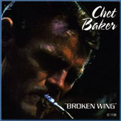 Chet Baker (Trumpet/Vocals/Composer): Broken Wing