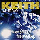 Keith Murray: The Most Beautifullest Thing in This World
