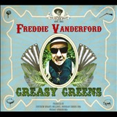 Freddie Vanderford: Greasy Greens [Digipak]