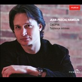 Chopin: Tableaux Intime: Mazurkas, Op. 24 Waltzes, Op. 70, Etudes / Jean-Pascal Hamelin, piano