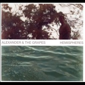 Alexander & the Grapes: Hemispheres [Digipak]