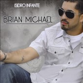 Brian Michael: Isidro Infante Presents Brian Michael