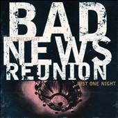 Bad News Reunion: Just One Night [Digipak]