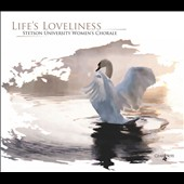 Life's Loveliness - Choral works by Michael Torke, David Childs, Ola Gjeilo, Daniel J Hall et al. / Stetson University Womens Chorale