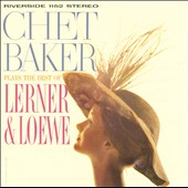 Chet Baker (Trumpet/Vocals/Composer): Chet Baker Plays the Best of Lerner and Loewe [2013 Remaster]