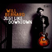 Will Bernard: Just Like Downtown [Digipak]