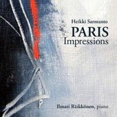 Piano Music of Heikki Sarmanto: Paris Impressions / Ilmari Räikkönen, piano