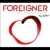 Foreigner: I Want to Know What Love Is: The Ballads [Digipak]